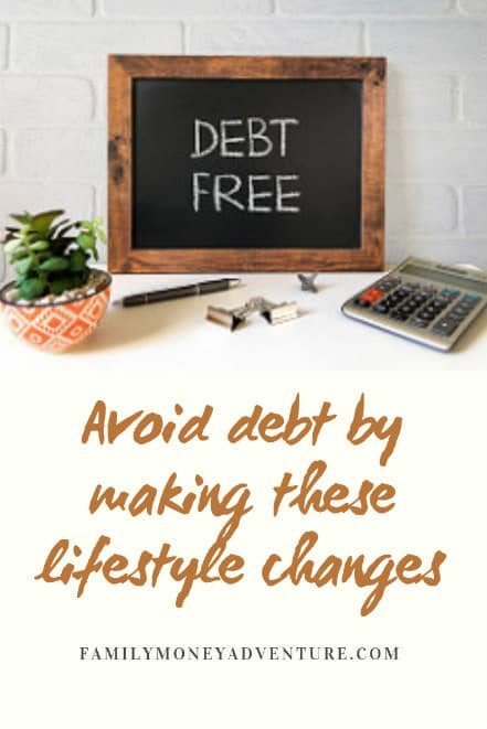 Are you trying to avoid or get rid of debt? Make these lifestyle changes today and start seeing a difference in your finances #debt #familyfinances